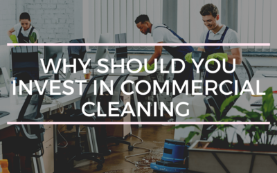 Why Should You Invest in Commercial Cleaning Services
